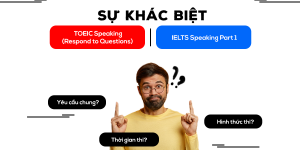so-sanh-ielts-speaking-part-1-va-toeic-speaking-respond-to-questions